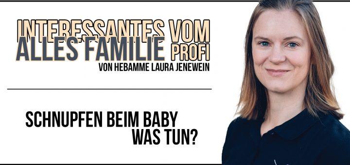 Hebamme Laufa Jenewein aus Telfs zum Thema Baby Schnupfen